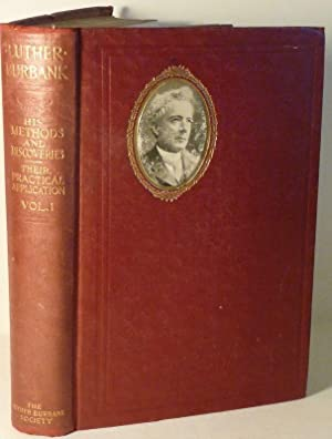 LUTHER BURBANK. VOLUME I: His Methods and: Burbank, Luther. Under
