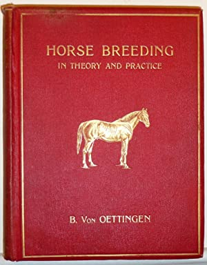 HORSE BREEDING IN THEORY AND PRACTICE: Von Oettingen, Burchard
