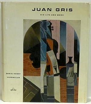 JUAN GRIS: HIS LIFE AND WORK: Juan Gris; Kahnweiler,