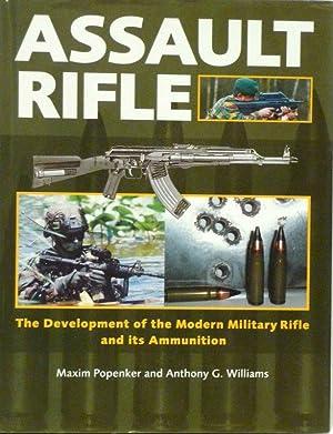 Assault Rifle: The Development of the Modern: Maxim Popenker; Anthony