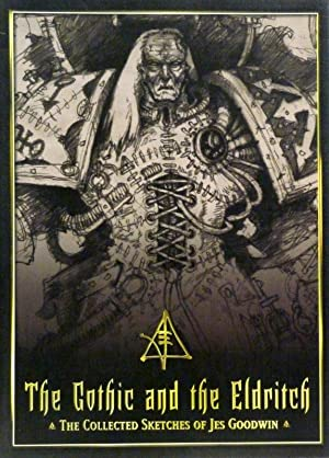 THE GOTHIC AND THE ELDRITCH: THE COLLECTED: Jes Goodwin