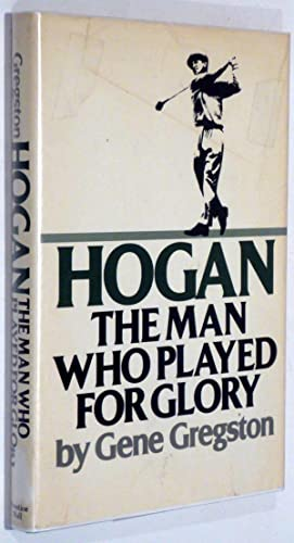 HOGAN: THE MAN WHO PLAYED FOR GLORY: Gregston, Gene [Ben