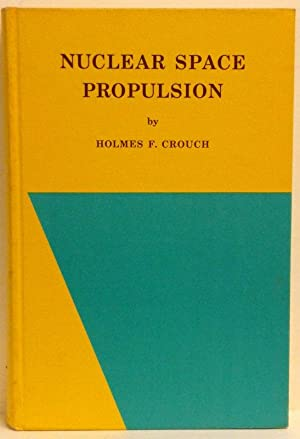 NUCLEAR SPACE PROPULSION: Crouch, Holmes F.