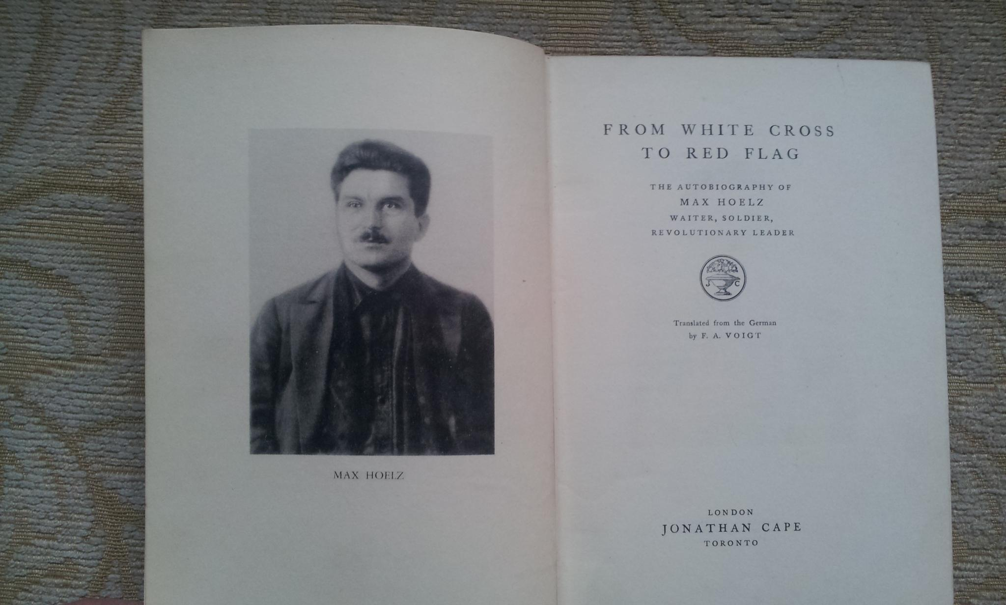 FROM WHITE CROSS TO RED FLAG - The Autobiography of Max Hoelz - Waiter, Soldier, Revolutionary ...