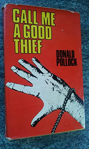 CALL ME A GOOD THIEF: DONALD POLLOCK