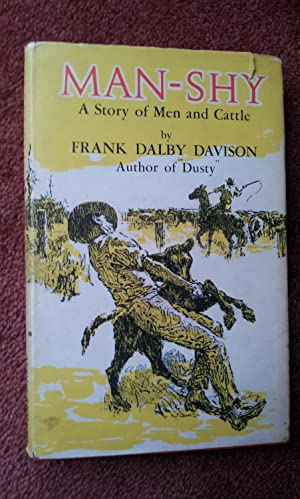 MAN-SHY - A Story of Men Cattle: FRANK DALBY DAVISON