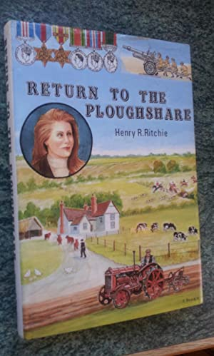 RETURN TO THE PLOUGHSHARE - From the Burning Sands of Alamein to the Rolling Acres of East Anglia