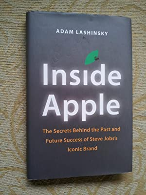 INSIDE APPLE- THE SECRETS BEHIND THE PAST AND FUTURE SUCCESS OF STEVE JOBS'S ICONIC BRAND