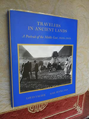 TRAVELLERS IN ANCIENT LANDS - A PORTRAIT OF THE MIDDLE EAST, 1839-1919