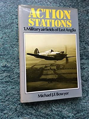 ACTIONS STATIONS - 1. MILITARY AIRFIELDS OF EAST ANGLIA