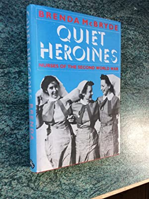 QUIET HEROINES - NURSES OF THE SECOND: BRENDA McBRYDE