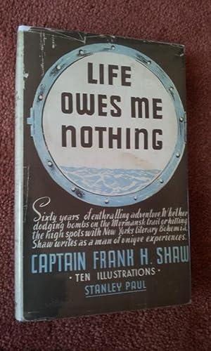 LIFE OWES ME NOTHING: CAPT. FRANK H.