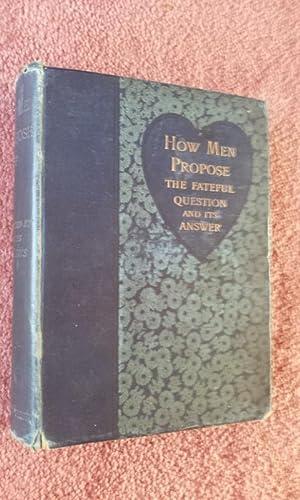 HOW MEN PROPOSE - The Fateful Question: AGNES STEVENS