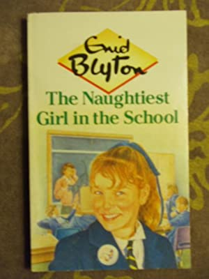 THE NAUGHTIEST GIRL IN THE SCHOOL: BLYTON ,ENID