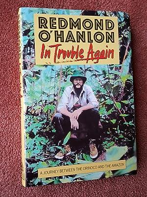 IN TROUBLE AGAIN - A JOURNEY BETWEEN: REDMOND O'HANLON