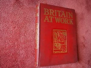 BRITAIN AT WORK - A Pictorial Description of Our National Industries