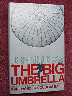 THE BIG UMBRELLA-The History of the Parachute: LUCAS, John