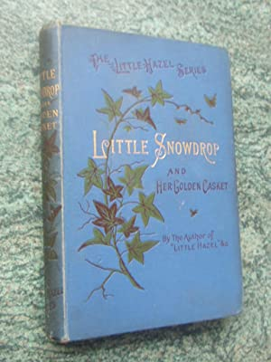 LITTLE SNOWDROP AND HER GOLDEN CASKET: BY THE AUTHOR OF 'LITTLE HAZEL, THE KING'S MESSENGER' ETC