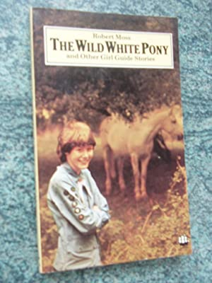 THE WILD WHITE PONY And Other Girl Guide Stories