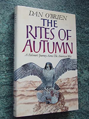 THE RITES OF AUTUMN - A Falconer's Journey Across the American West
