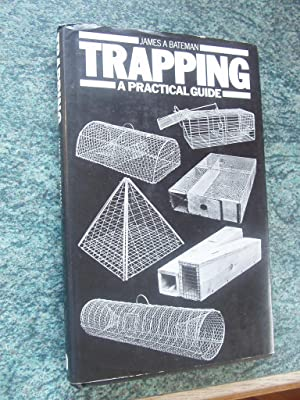 TRAPPING - A PRACTICAL GUIDE: JAMES A BATEMAN