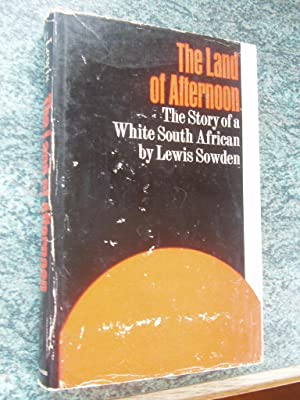 THE LAND OF AFTERNOON-The Story of a: LEWIS SOWDEN