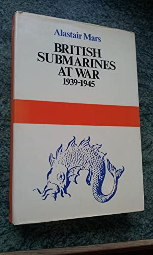BRITISH SUBMARINES AT WAR 1939-1945: ALASTAIR MARS