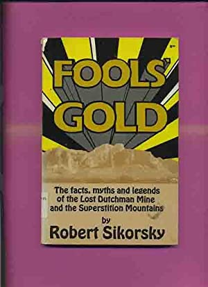 Fools' Gold, The Facts, Myths and Legends: Sikorsky, Robert.