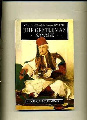 Gentleman Savage, Life of Mansfield Parkyns 1823-1894: Cumming, Duncan.