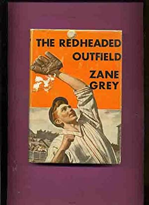 The Redheaded Outfield - (in dust jacket): Grey, Zane.