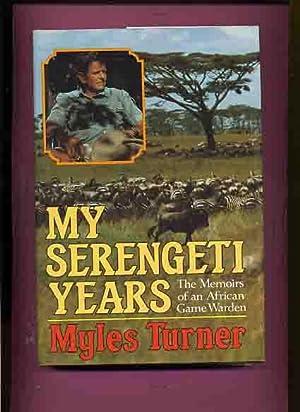 My Serengeti Years, The Memoirs of an: Turner, Myles.