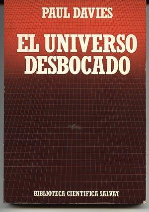 EL UNIVERSO DESBOCADO (DEL BIG BANG A LA CATÁSTROFE FINAL): Paul Davies