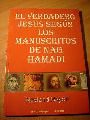 El Verdadero Jesus Según Los Manuscritos De Nag Hamadi: Neyland Bayon