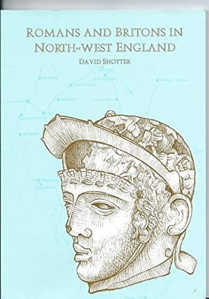 Romans and Britons in North-West England: Shotter, David