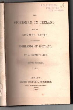 The Sportsman in Ireland with His Summer Route Through the Highlands of Scotland: A Cosmopolite