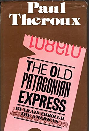 The Old Patagonian Express: Theroux Paul