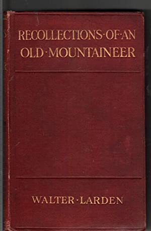 Recollections of an Old Mountaineer: Larden, Walter