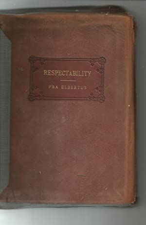 Respectability Its Rise and Remedy: Elbertus, Fra (Hubbard)