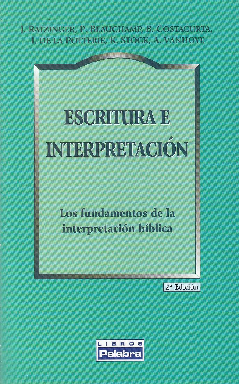 ESCRITURA E INTERPRETACION. Los Fundamentos de la Interpretación Bíblica - J. Ratzinger, P. Beauchamp, B. Costacurta, J. de La Potterie, K. Stock. A. Vanhoye