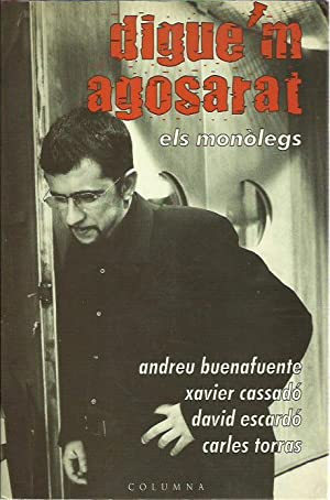 DIGUE'M AGOSARAT Els Monòlegs: Andreu Buenafuente, Xavier