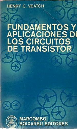 FUNDAMENTOS Y APLICACIONES DE LOS CIRCUITOS DE TRANSISTOR: Henry C. Veatch