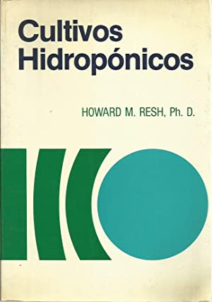 CULTIVOS HIDROPÓNICOS Nuevas Técnicas de Producción: Howard M. Resh, Ph. D.