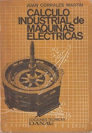 CALCULO INDUSTRIAL DE MAQUINAS ELECTRICAS Tomo I: Juan Corrales Martin