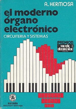 EL MODERNO ORGANO ELECTRÓNICO Circuitería y Sistemas: Antonio Hermosa Donate