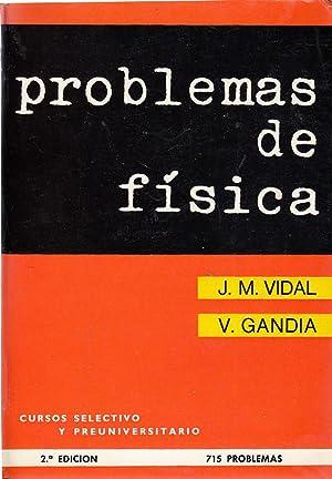 PROBLEMAS DE FÍSICA para los Cursos Selectivo: José M.ª Vidal