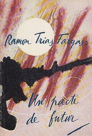 UN PACTE DE FUTUR: RAMON TRIAS FARGAS,