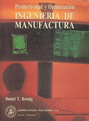 PRODUCTIVIDAD Y OPTIMIZACIÓN. INGENIERIA DE MANUFACTURA: Daniel T. Koenig