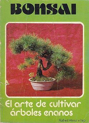 BONSAI El Arte De Cultivar Arboles Enanos: Rafael Perez e Hijo