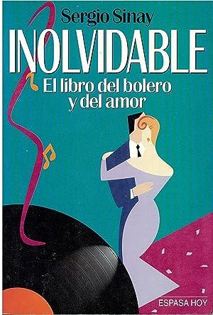 INOLVIDABLE el libro del bolero y del amor: Sergio Sinay