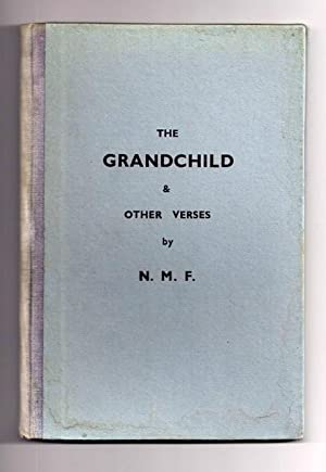THE GRANDCHILD AND OTHER VERSES: N.M.F. [Nancy Freeman]